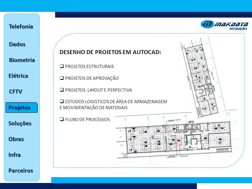 Dados Telefonia Biometria Elétrica CFTV Projetos Soluções Obras Infra Parceiros DESENHO DE PROJETOS EM AUTOCAD: PROJETOS ESTRUTURAIS PROJETOS DE APROVAÇÃO PROJETOS LAYOUT E PERPECTIVA ESTUDOS LOGISTICOS DE ÁREA DE ARMAZENAGEM E MOVIMENTAÇÃO DE MATERIAIS FLUXO DE PROCESSOS