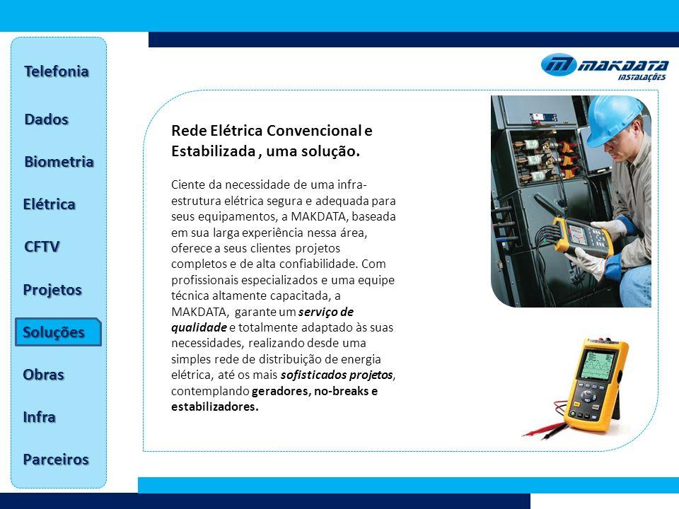 Dados Telefonia Biometria Elétrica CFTV Projetos Soluções Obras Infra Parceiros Rede Elétrica Convencional e Estabilizada, uma solução.