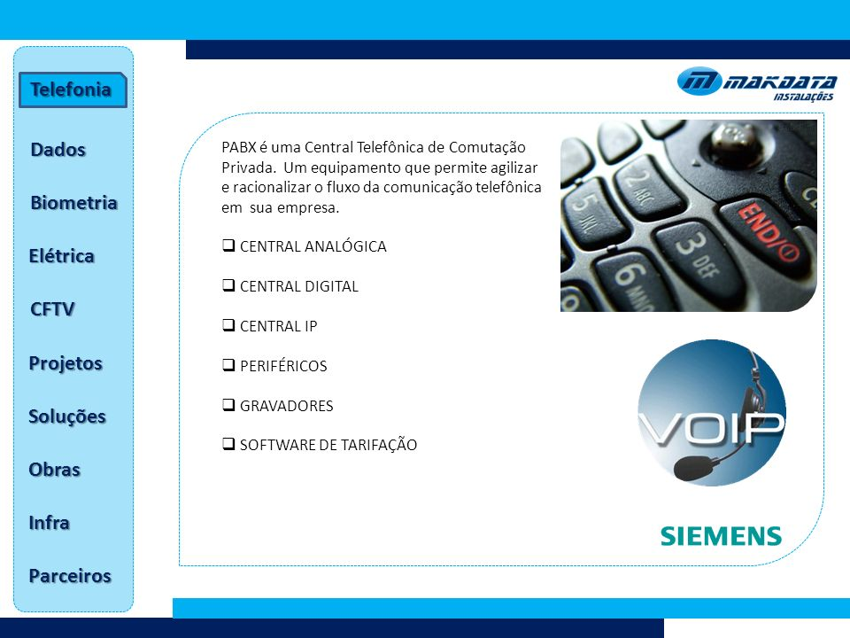 Dados Telefonia Biometria Elétrica CFTV Projetos Soluções Obras Infra Parceiros PABX é uma Central Telefônica de Comutação Privada.