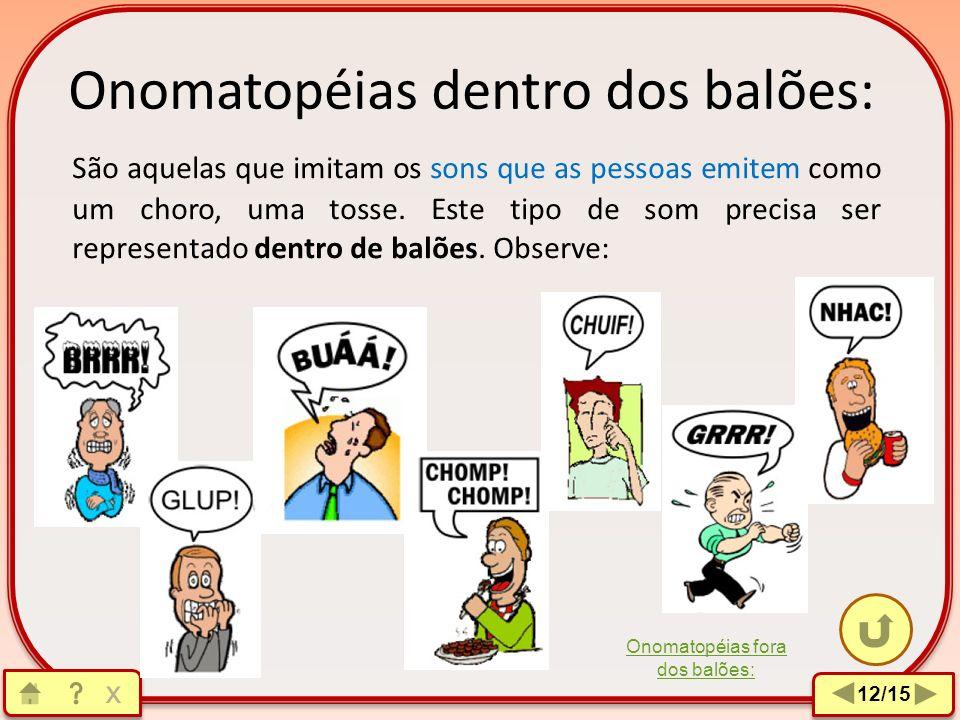 Onomatopéias: Onomatopéias são as palavras que imitam os sons. Elas são extremamente úteis nas histórias em quadrinhos, pois dependendo da mensagem qu