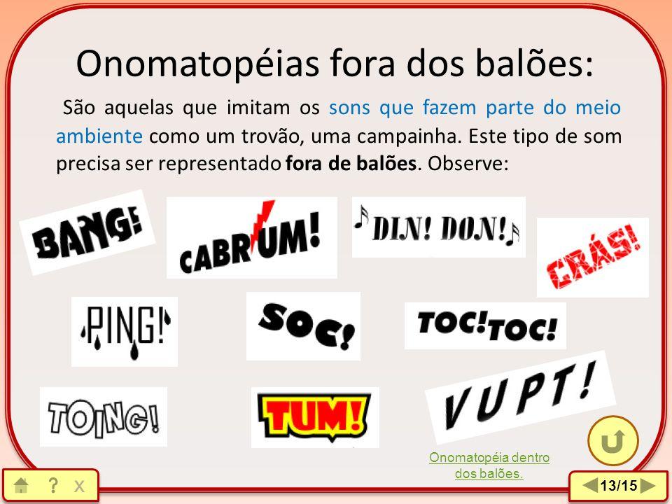 Onomatopéias dentro dos balões: São aquelas que imitam os sons que as pessoas emitem como um choro, uma tosse. Este tipo de som precisa ser representa