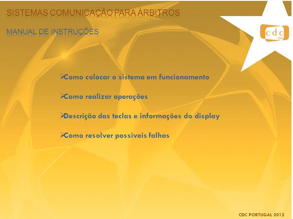 CDC PORTUGAL 2012 C omo colocar o sistema em funcionamento C omo realizar operações D escrição das teclas e informações do display C omo resolver poss