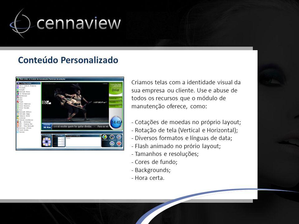 Conteúdo Personalizado Criamos telas com a identidade visual da sua empresa ou cliente.