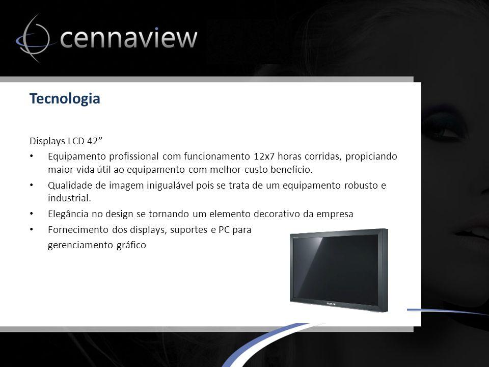 Tecnologia Displays LCD 42 Equipamento profissional com funcionamento 12x7 horas corridas, propiciando maior vida útil ao equipamento com melhor custo benefício.