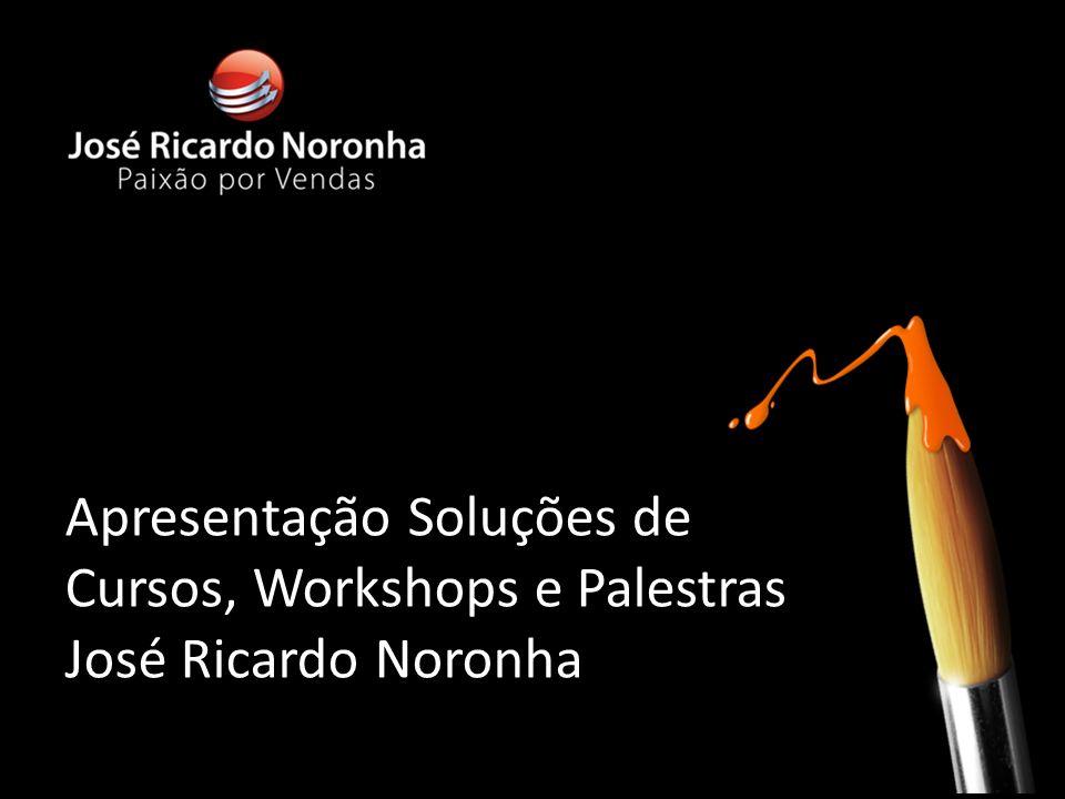 | © Copyright José Ricardo Noronha 2013 – www.josericardonoronha.com.br 1 Apresentação Soluções de Cursos, Workshops e Palestras José Ricardo Noronha