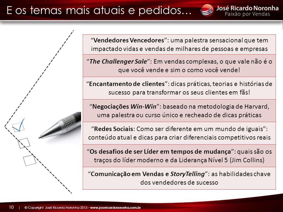 | © Copyright José Ricardo Noronha 2013 – www.josericardonoronha.com.br 10 Vendedores Vencedores: uma palestra sensacional que tem impactado vidas e v