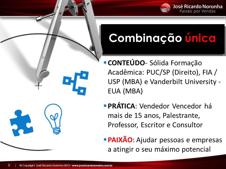 | © Copyright José Ricardo Noronha 2013 – www.josericardonoronha.com.br 5 Combinação única CONTEÚDO- Sólida Formação Acadêmica: PUC/SP (Direito), FIA