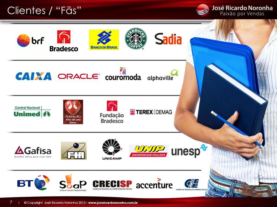 | © Copyright José Ricardo Noronha 2013 – www.josericardonoronha.com.br 8 Parceria de verdade Grandes benefícios Resultados mensuráveis Proposta P A R C E R I A