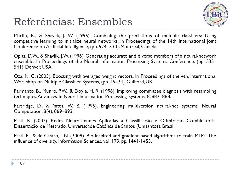 Referências: Ensembles Maclin, R., & Shavlik, J. W. (1995). Combining the predictions of multiple classifiers: Using competitive learning to initializ