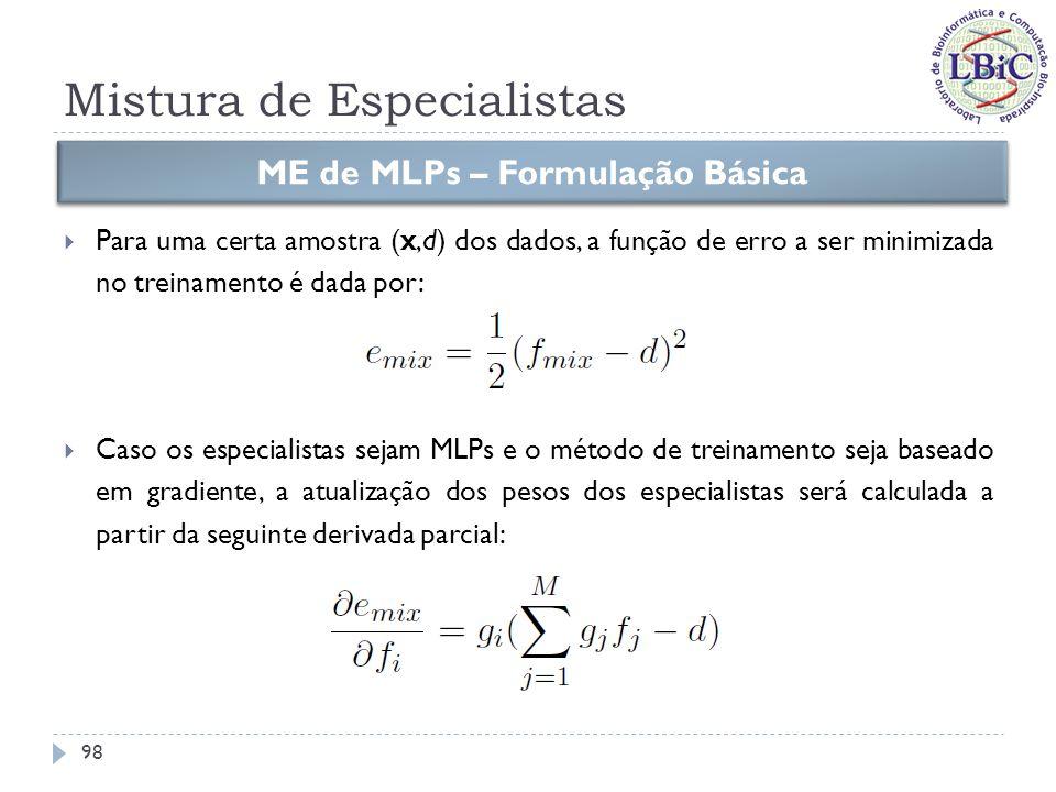 Mistura de Especialistas Enquanto que a atualização dos pesos da rede gating usará: ME de MLPs – Formulação Básica 99