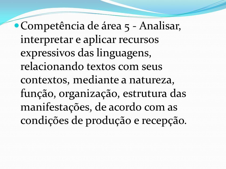 Competência de área 5 - Analisar, interpretar e aplicar recursos expressivos das linguagens, relacionando textos com seus contextos, mediante a nature