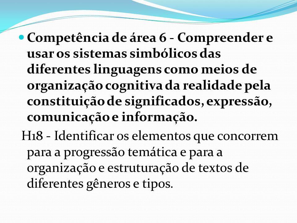 Competência de área 6 - Compreender e usar os sistemas simbólicos das diferentes linguagens como meios de organização cognitiva da realidade pela cons