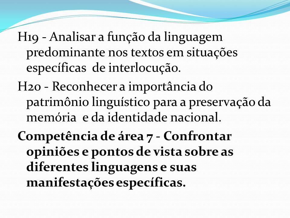 H19 - Analisar a função da linguagem predominante nos textos em situações específicas de interlocução. H20 - Reconhecer a importância do patrimônio li