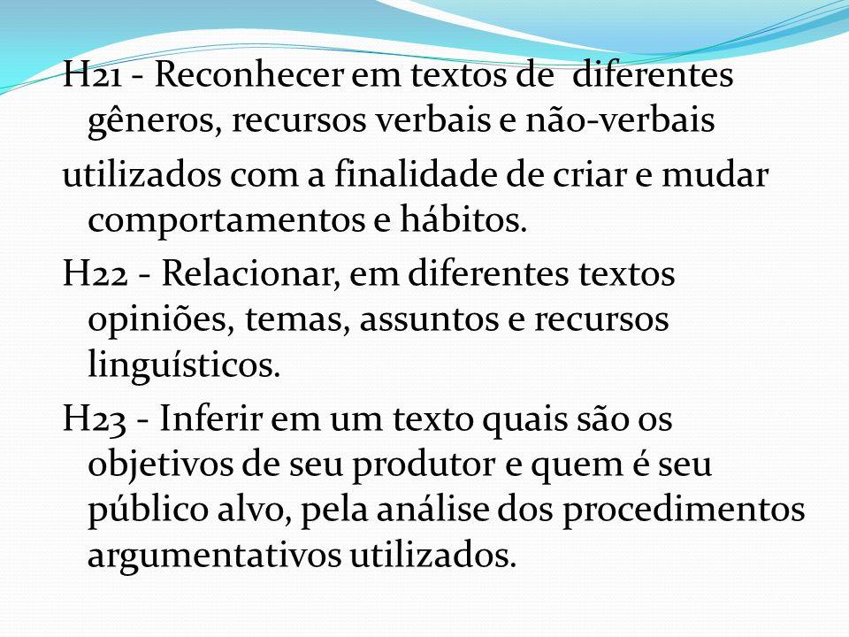 H21 - Reconhecer em textos de diferentes gêneros, recursos verbais e não-verbais utilizados com a finalidade de criar e mudar comportamentos e hábitos