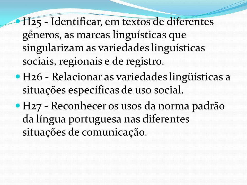 H25 - Identificar, em textos de diferentes gêneros, as marcas linguísticas que singularizam as variedades linguísticas sociais, regionais e de registr