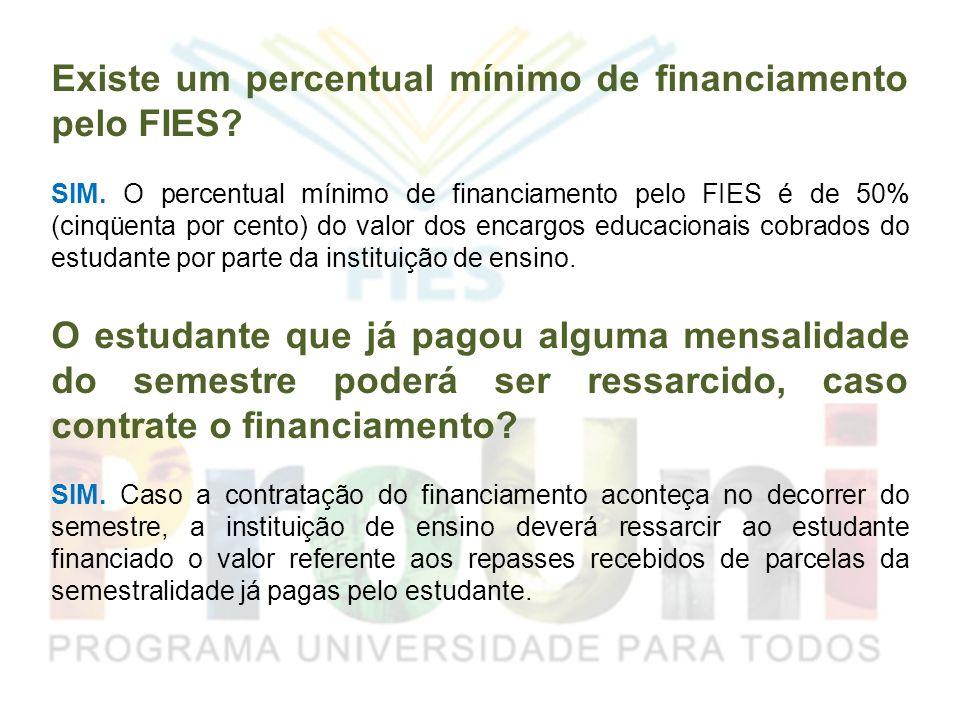 Existe um percentual mínimo de financiamento pelo FIES? SIM. O percentual mínimo de financiamento pelo FIES é de 50% (cinqüenta por cento) do valor do