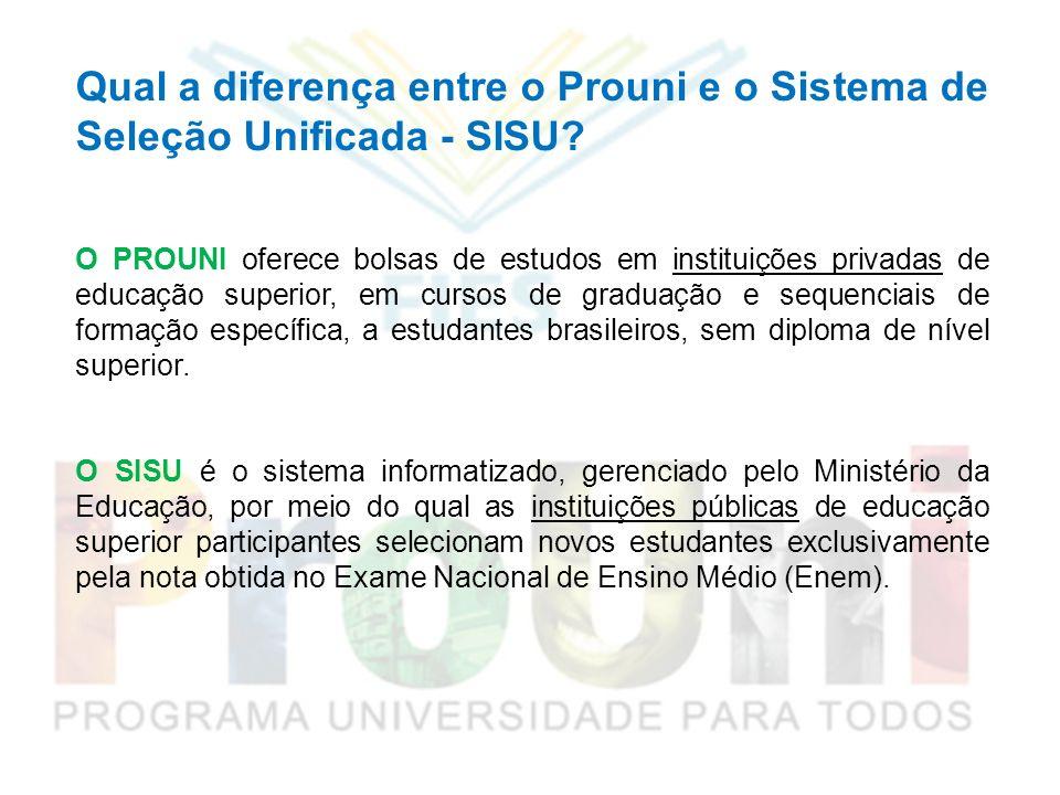 Qual a diferença entre o Prouni e o Sistema de Seleção Unificada - SISU? O PROUNI oferece bolsas de estudos em instituições privadas de educação super