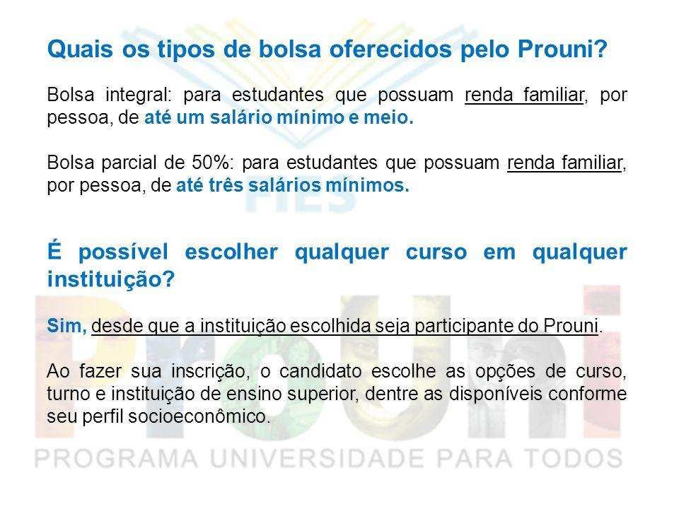 Quais os tipos de bolsa oferecidos pelo Prouni? Bolsa integral: para estudantes que possuam renda familiar, por pessoa, de até um salário mínimo e mei