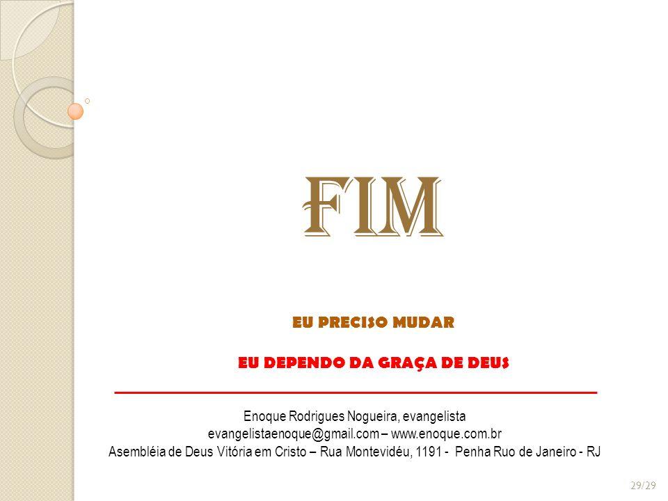 FIM Enoque Rodrigues Nogueira, evangelista evangelistaenoque@gmail.com – www.enoque.com.br Asembléia de Deus Vitória em Cristo – Rua Montevidéu, 1191