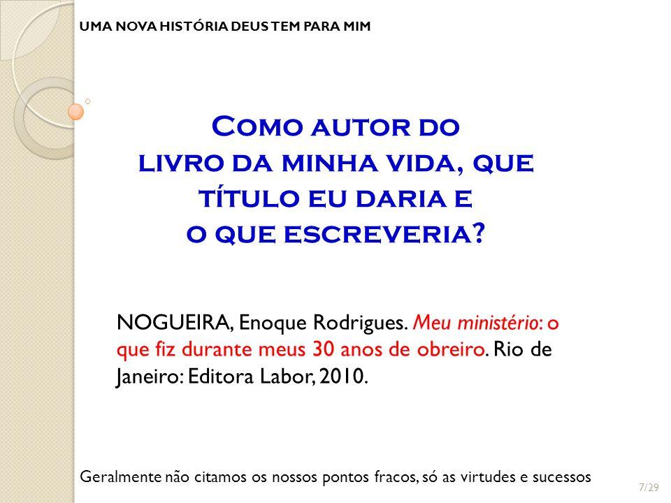 UMA NOVA HISTÓRIA DEUS TEM PARA MIM NOGUEIRA, Enoque Rodrigues. Meu ministério: o que fiz durante meus 30 anos de obreiro. Rio de Janeiro: Editora Lab