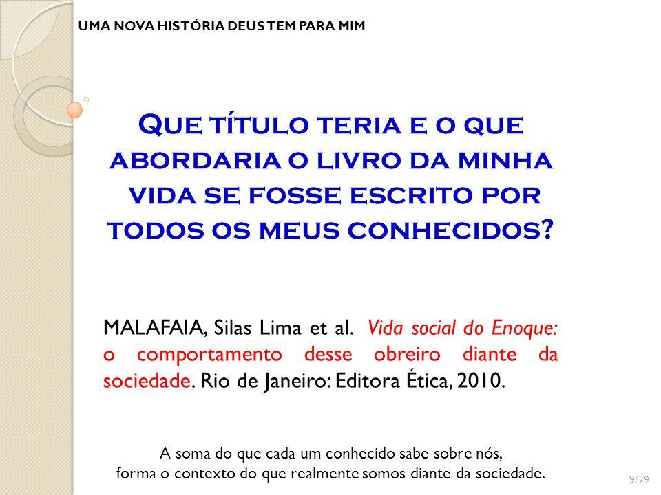 UMA NOVA HISTÓRIA DEUS TEM PARA MIM MALAFAIA, Silas Lima et al. Vida social do Enoque: o comportamento desse obreiro diante da sociedade. Rio de Janei