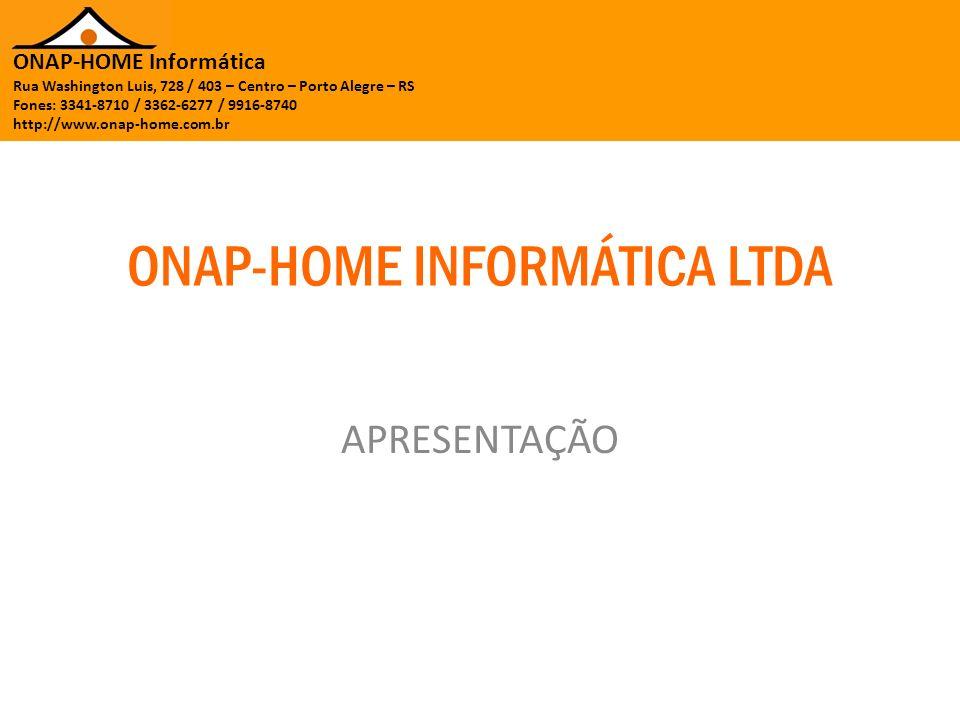 ONAP-HOME Informática Rua Washington Luis, 728 / 403 – Centro – Porto Alegre – RS Fones: 3341-8710 / 3362-6277 / 9916-8740 http://www.onap-home.com.br A EMPRESA A Onap-Home informática já atua a mais de 24 anos no mercado TI apresentando as melhores soluções em serviços, projetos e consultoria para seus clientes, priorizando sua qualidade, confiança e atendimento personalizado.