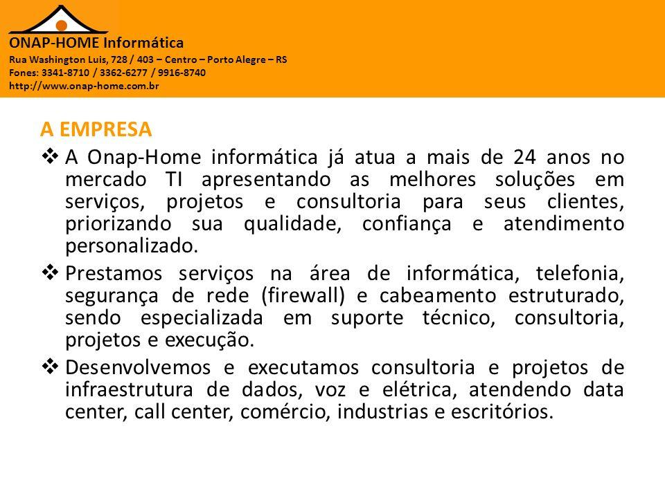 ONAP-HOME Informática Rua Washington Luis, 728 / 403 – Centro – Porto Alegre – RS Fones: 3341-8710 / 3362-6277 / 9916-8740 http://www.onap-home.com.br MISSÃO Assegurar o acesso a tecnologia da informação para todos os nossos clientes, independente de seu porte ou segmento, através do uso estratégico das tecnologias existentes para que seja conquistada economia de custos, aumento de produtividade, otimização de procedimentos e processos, vantagem competitiva, retorno financeiro e melhoria contínua dos produtos e serviços.