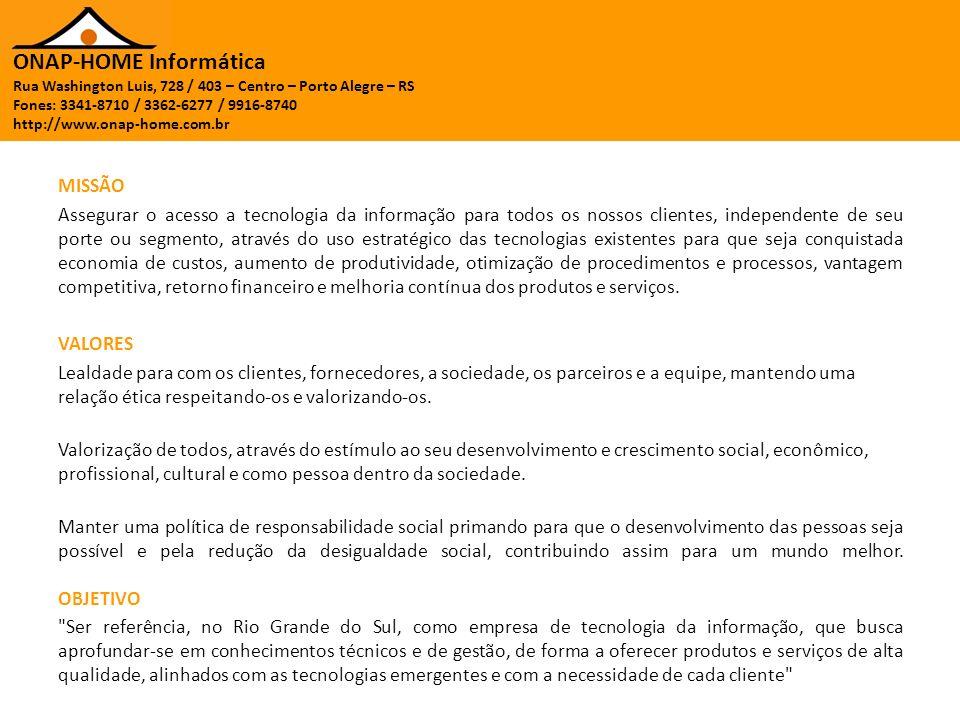 ONAP-HOME Informática Rua Washington Luis, 728 / 403 – Centro – Porto Alegre – RS Fones: 3341-8710 / 3362-6277 / 9916-8740 http://www.onap-home.com.br