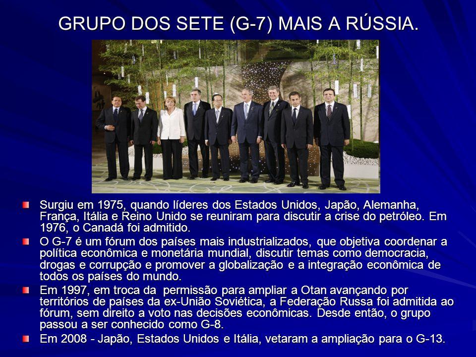 GRUPO DOS SETE (G-7) MAIS A RÚSSIA.
