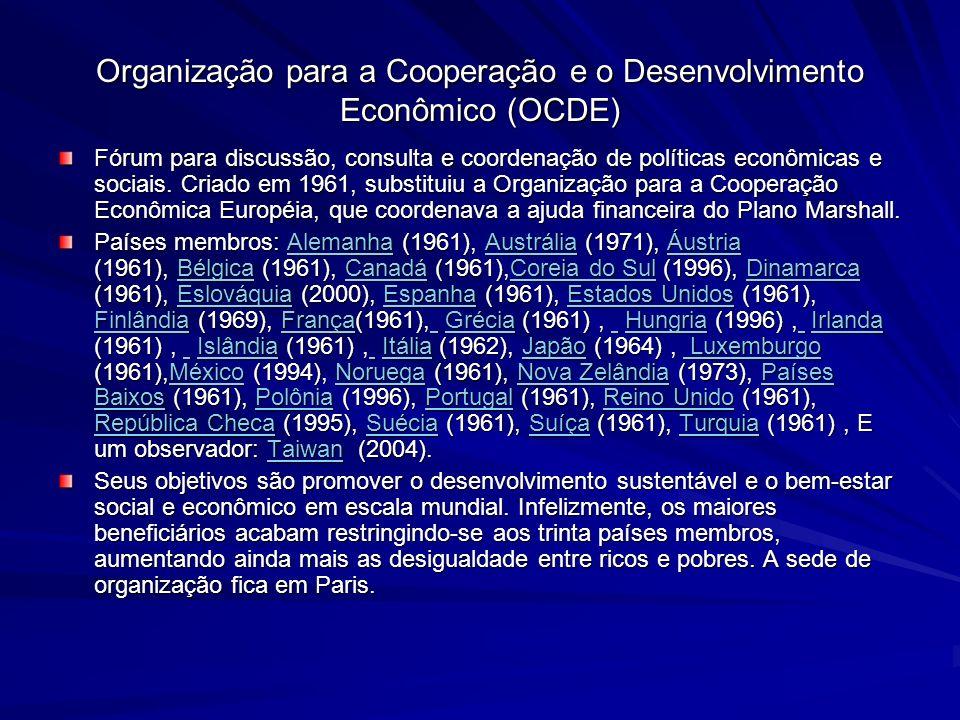 Organização para a Cooperação e o Desenvolvimento Econômico (OCDE) Fórum para discussão, consulta e coordenação de políticas econômicas e sociais.