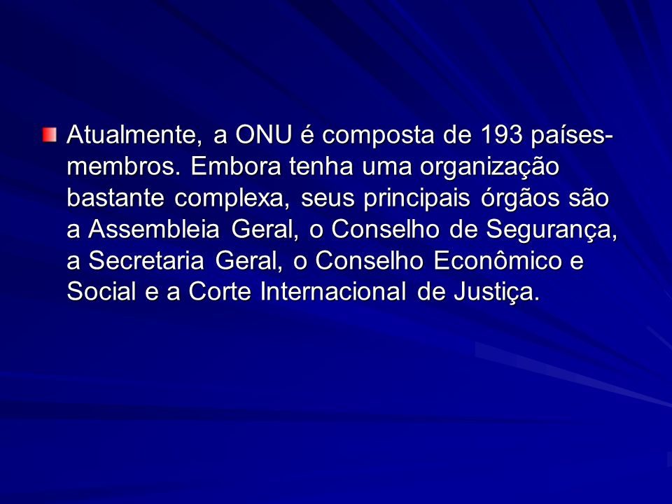 Atualmente, a ONU é composta de 193países- membros.