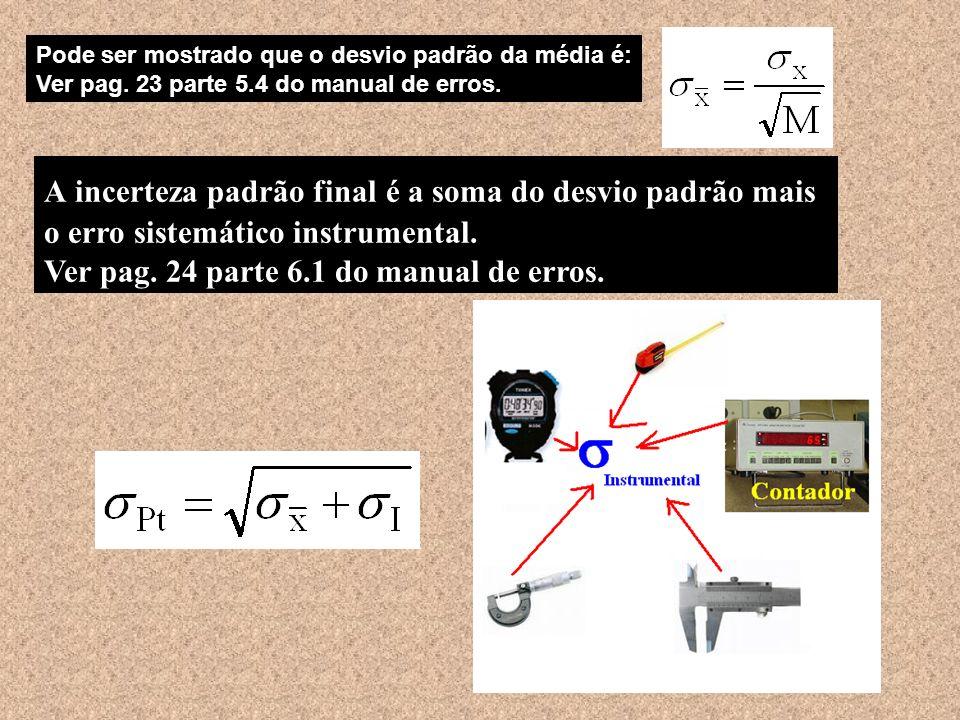 A incerteza padrão final é a soma do desvio padrão mais o erro sistemático instrumental.