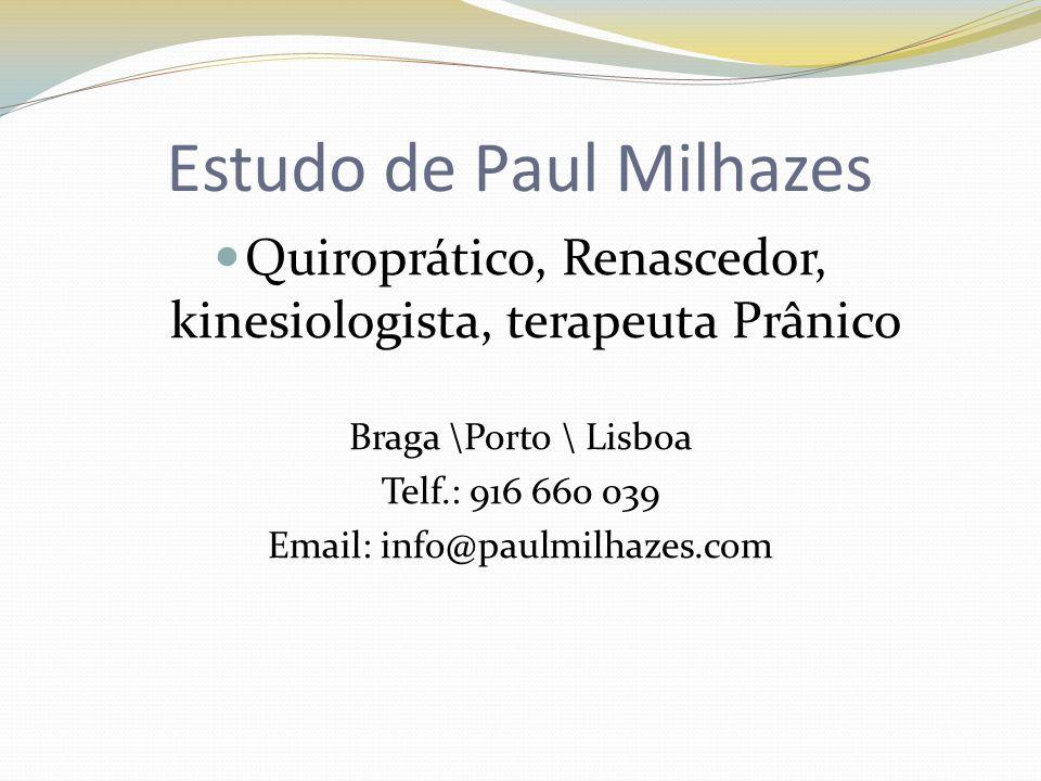 Estudo de Paul Milhazes Quiroprático, Renascedor, kinesiologista, terapeuta Prânico Braga \Porto \ Lisboa Telf.: 916 660 039 Email: info@paulmilhazes.com