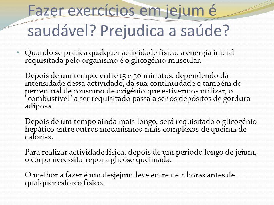 Fazer exercícios em jejum é saudável.Prejudica a saúde.