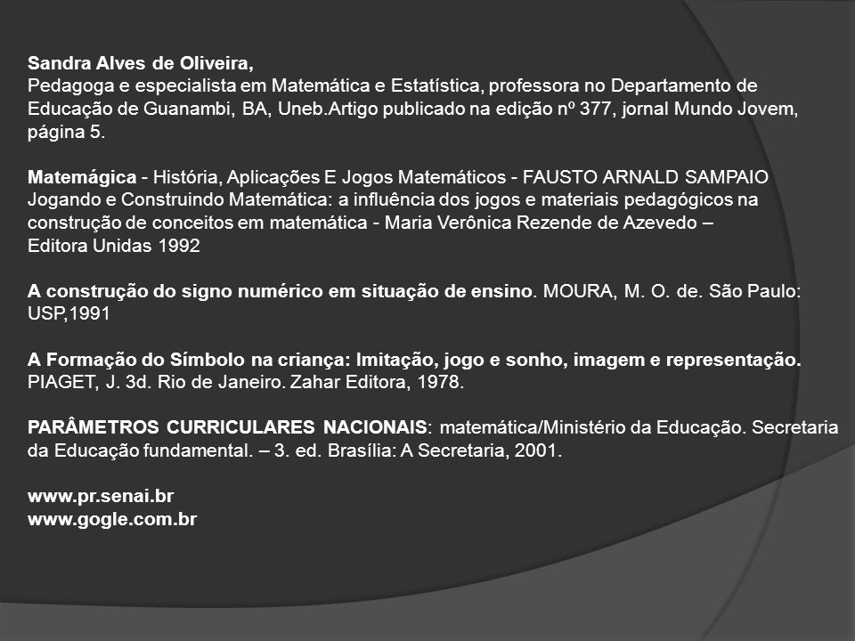 Sandra Alves de Oliveira, Pedagoga e especialista em Matemática e Estatística, professora no Departamento de Educação de Guanambi, BA, Uneb.Artigo pub