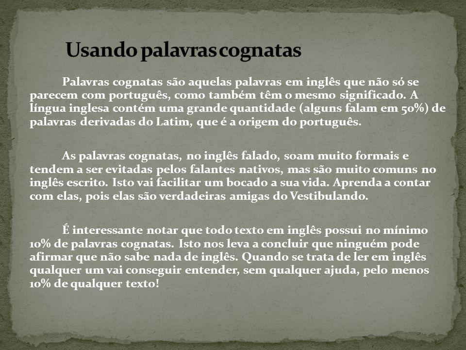 Palavras cognatas são aquelas palavras em inglês que não só se parecem com português, como também têm o mesmo significado. A língua inglesa contém uma