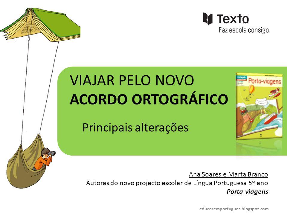 VIAJAR PELO NOVO ACORDO ORTOGRÁFICO Principais alterações Ana Soares e Marta Branco Autoras do novo projecto escolar de Língua Portuguesa 5º ano Porta