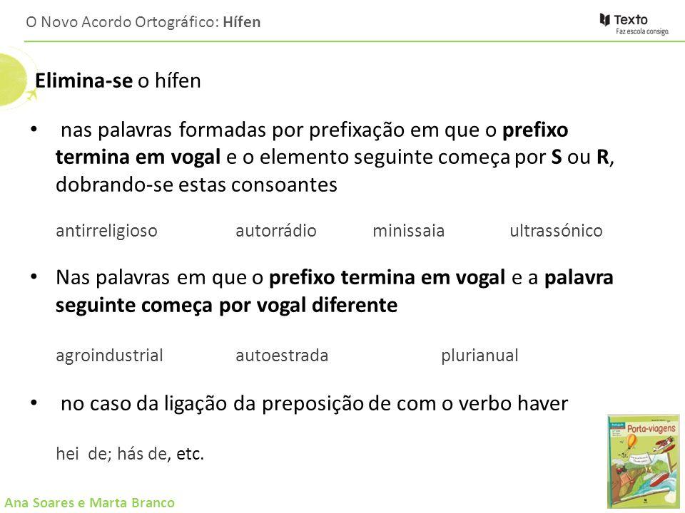 Ana Soares e Marta Branco O Novo Acordo Ortográfico: Hífen Elimina-se o hífen nas palavras formadas por prefixação em que o prefixo termina em vogal e
