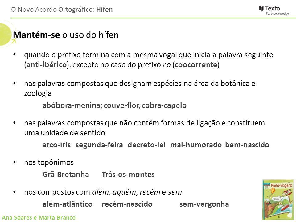 Ana Soares e Marta Branco O Novo Acordo Ortográfico: Hífen Mantém-se o uso do hífen quando o prefixo termina com a mesma vogal que inicia a palavra se