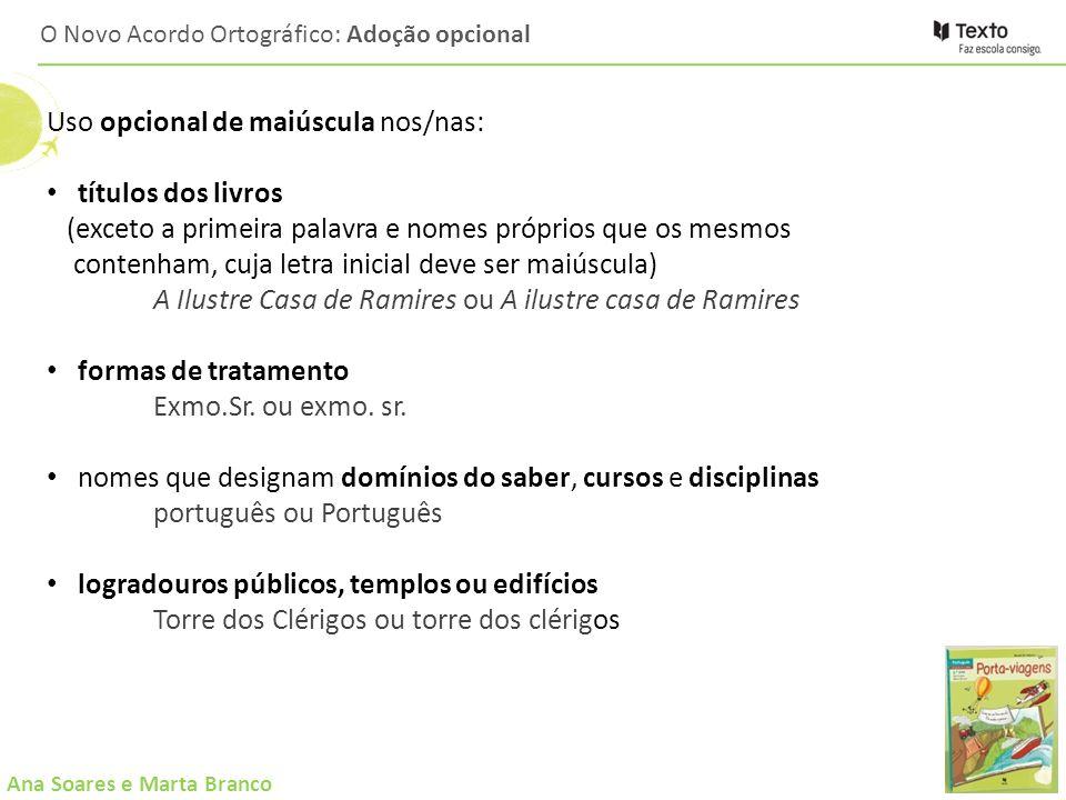 Ana Soares e Marta Branco O Novo Acordo Ortográfico: Adoção opcional Uso opcional de maiúscula nos/nas: títulos dos livros (exceto a primeira palavra