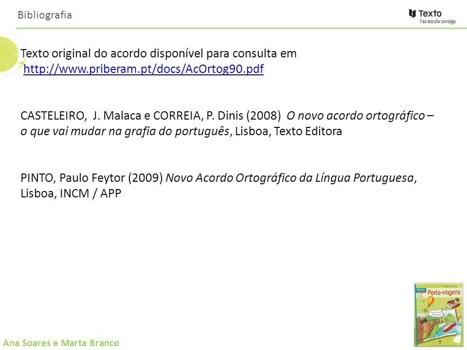 Ana Soares e Marta Branco Bibliografia Texto original do acordo disponível para consulta em http://www.priberam.pt/docs/AcOrtog90.pdfhttp://www.priber