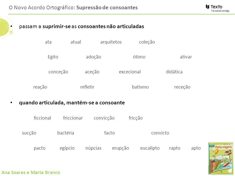 Ana Soares e Marta Branco O Novo Acordo Ortográfico: Supressão de consoantes passam a suprimir-se as consoantes não articuladas ata atual arquitetosco