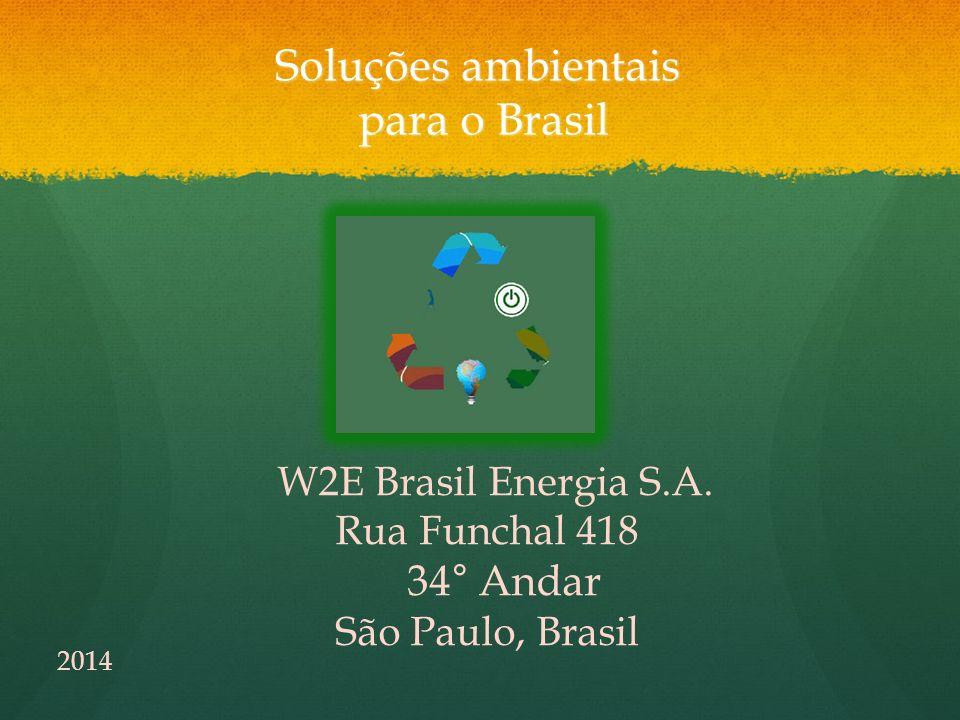 Soluções ambientais para o Brasil W2E Brasil Energia S.A. Rua Funchal 418 34° Andar São Paulo, Brasil 2014