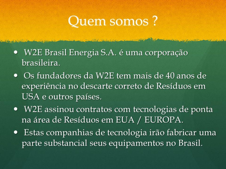 Quem somos ? W2E Brasil Energia S.A. é uma corporação brasileira. W2E Brasil Energia S.A. é uma corporação brasileira. Os fundadores da W2E tem mais d