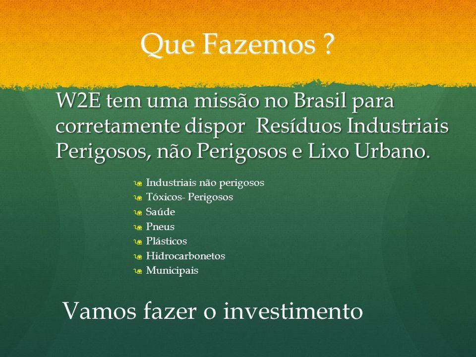 Que Fazemos ? W2E tem uma missão no Brasil para corretamente dispor Resíduos Industriais Perigosos, não Perigosos e Lixo Urbano. Industriais não perig