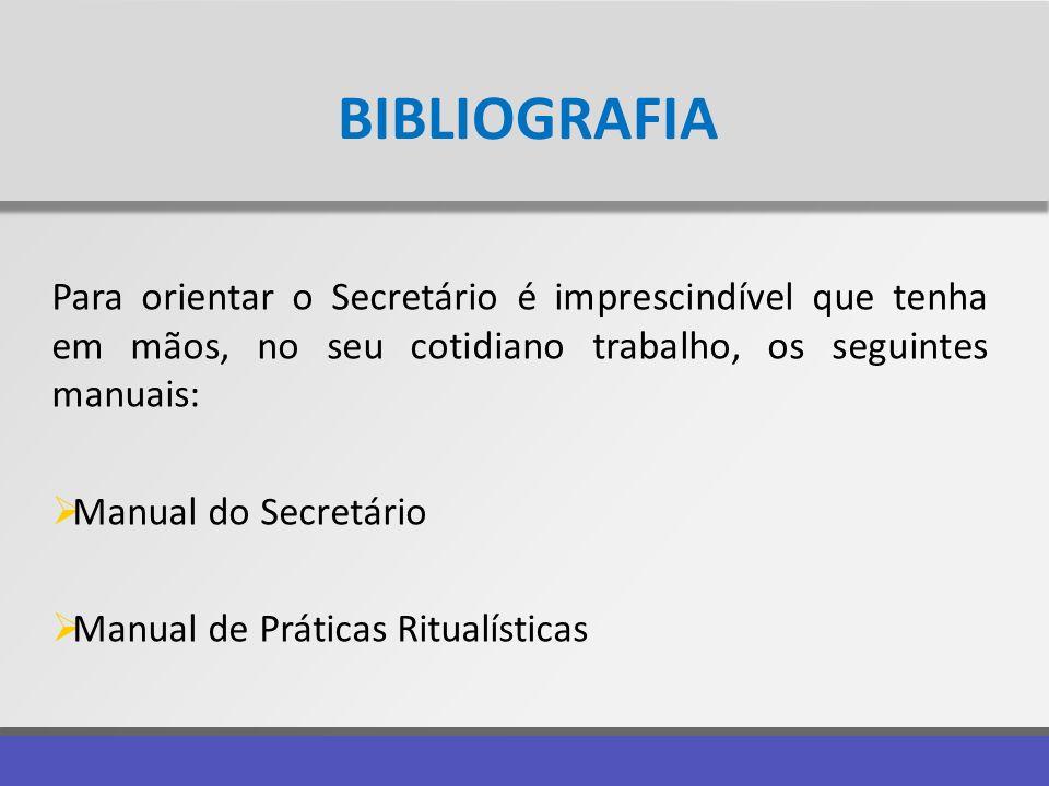 BIBLIOGRAFIA Para orientar o Secretário é imprescindível que tenha em mãos, no seu cotidiano trabalho, os seguintes manuais: Manual do Secretário Manu