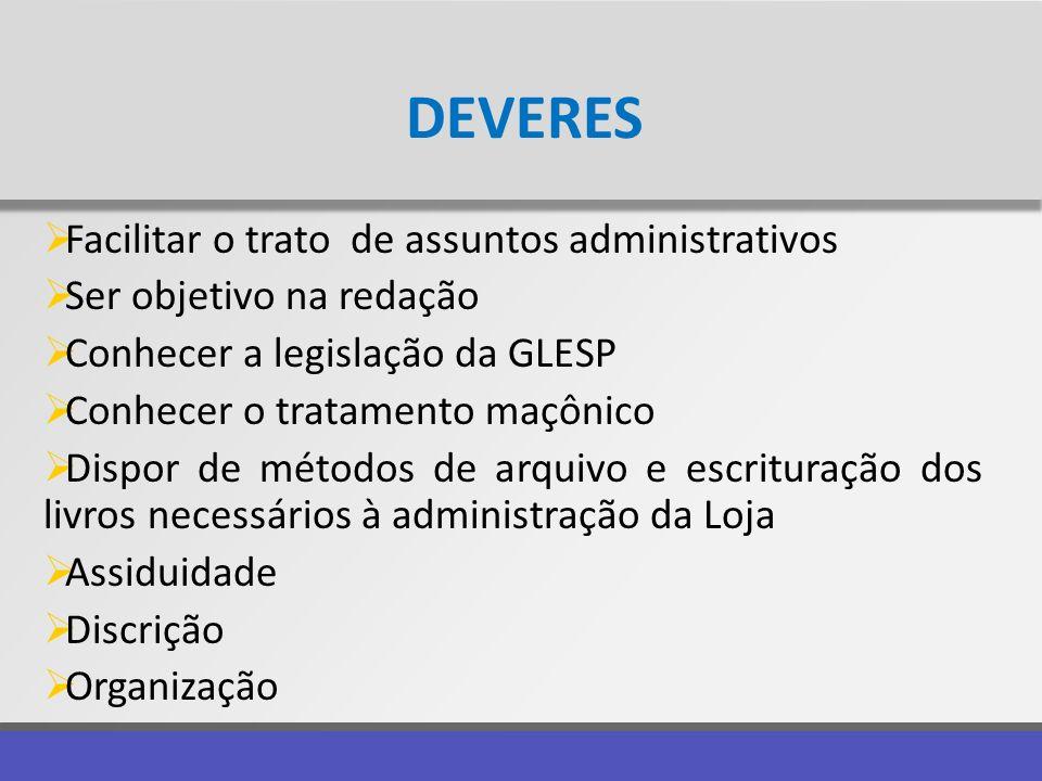 DEVERES Facilitar o trato de assuntos administrativos Ser objetivo na redação Conhecer a legislação da GLESP Conhecer o tratamento maçônico Dispor de