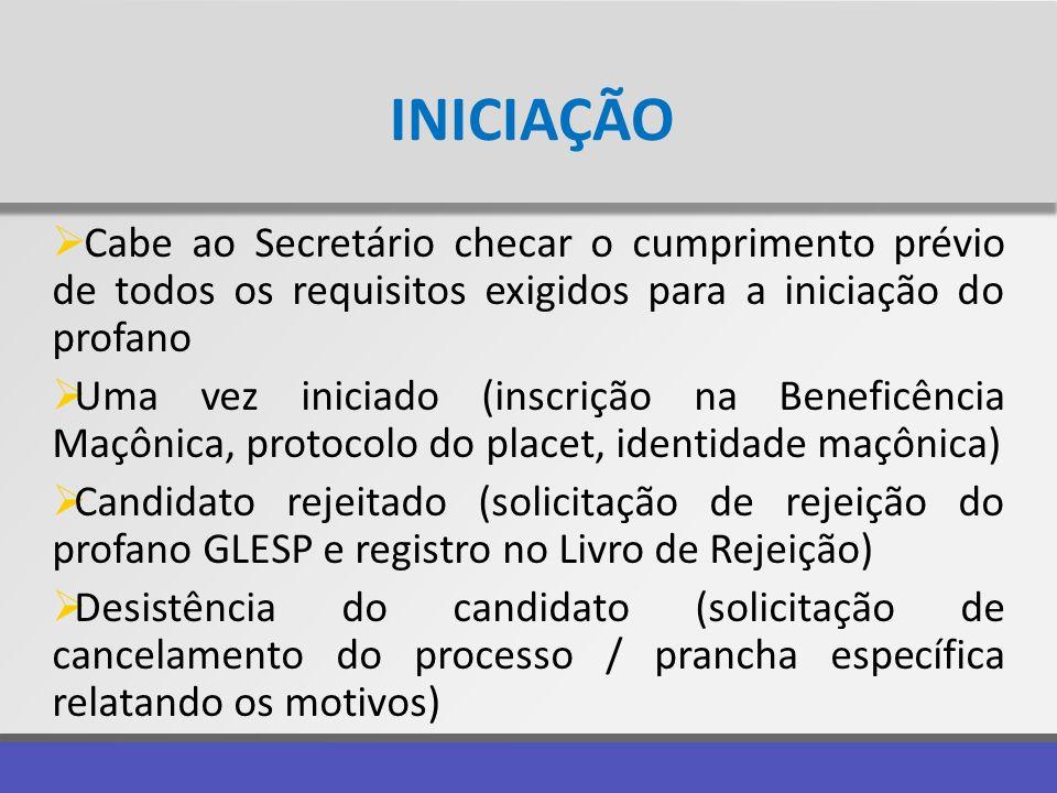 INICIAÇÃO Cabe ao Secretário checar o cumprimento prévio de todos os requisitos exigidos para a iniciação do profano Uma vez iniciado (inscrição na Be