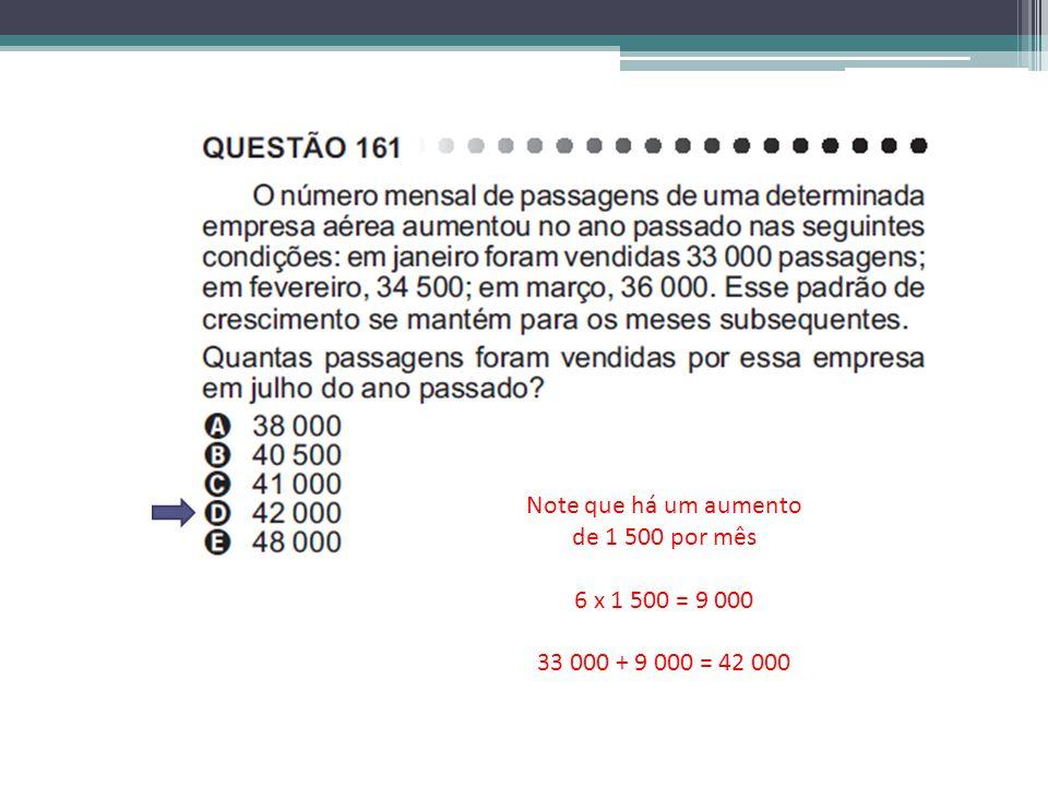 Note que há um aumento de 1 500 por mês 6 x 1 500 = 9 000 33 000 + 9 000 = 42 000