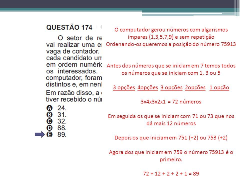 O computador gerou números com algarismos impares {1,3,5,7,9} e sem repetição Ordenando-os queremos a posição do número 75913 Antes dos números que se